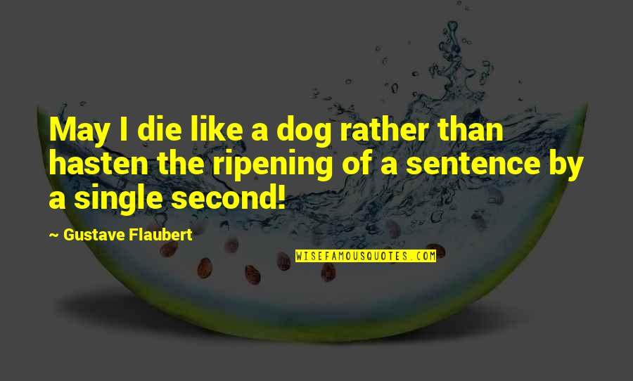 I'm Single Like Quotes By Gustave Flaubert: May I die like a dog rather than