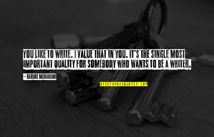 I'm Single Like Quotes By Haruki Murakami: You like to write. I value that in