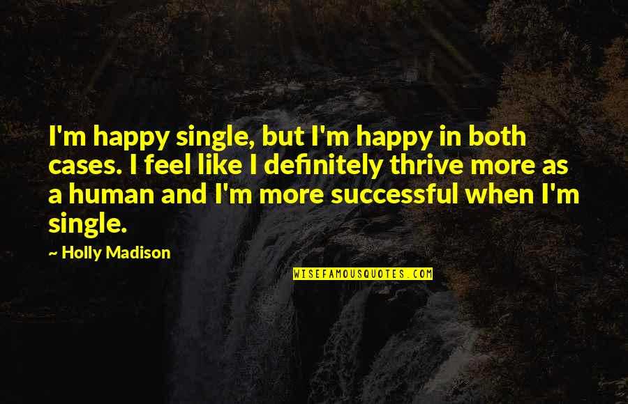 I'm Single Like Quotes By Holly Madison: I'm happy single, but I'm happy in both
