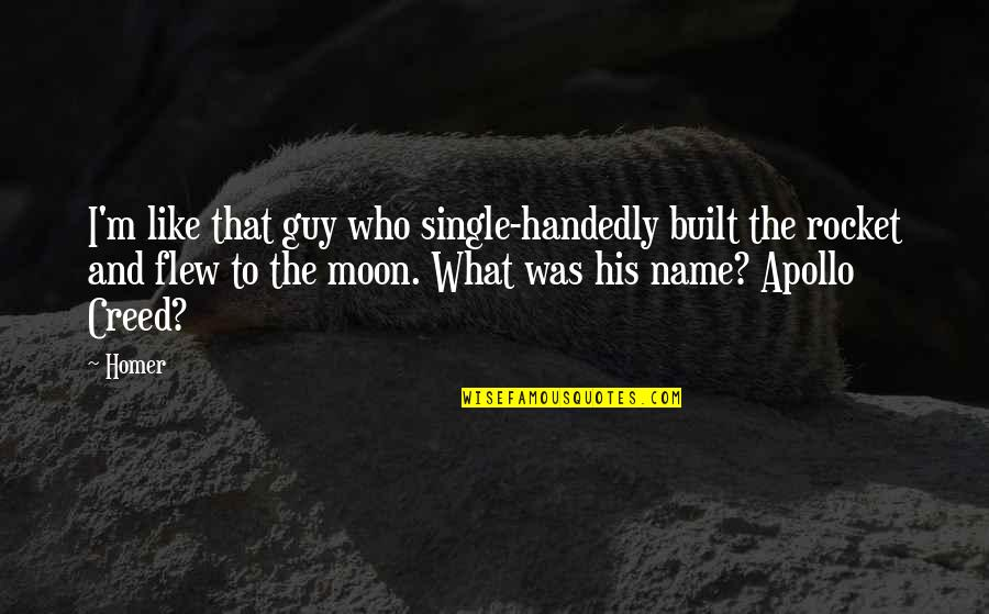 I'm Single Like Quotes By Homer: I'm like that guy who single-handedly built the