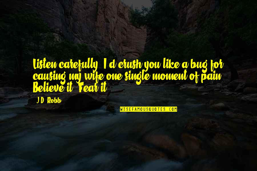 I'm Single Like Quotes By J.D. Robb: Listen carefully. I'd crush you like a bug