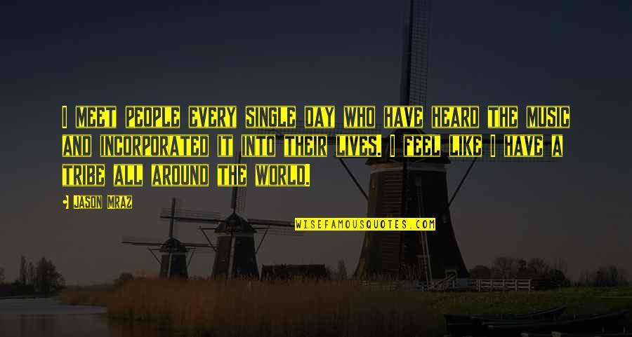 I'm Single Like Quotes By Jason Mraz: I meet people every single day who have