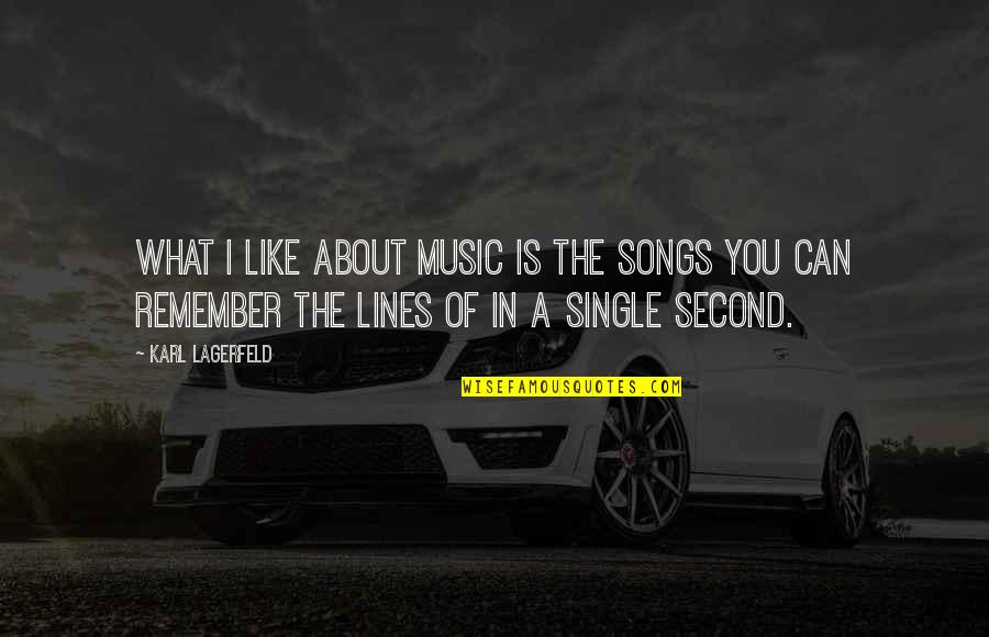 I'm Single Like Quotes By Karl Lagerfeld: What I like about music is the songs
