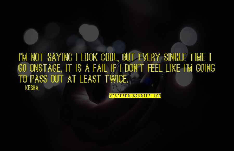 I'm Single Like Quotes By Kesha: I'm not saying I look cool, but every