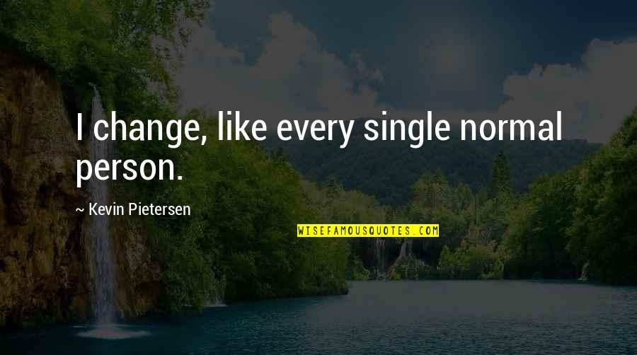 I'm Single Like Quotes By Kevin Pietersen: I change, like every single normal person.