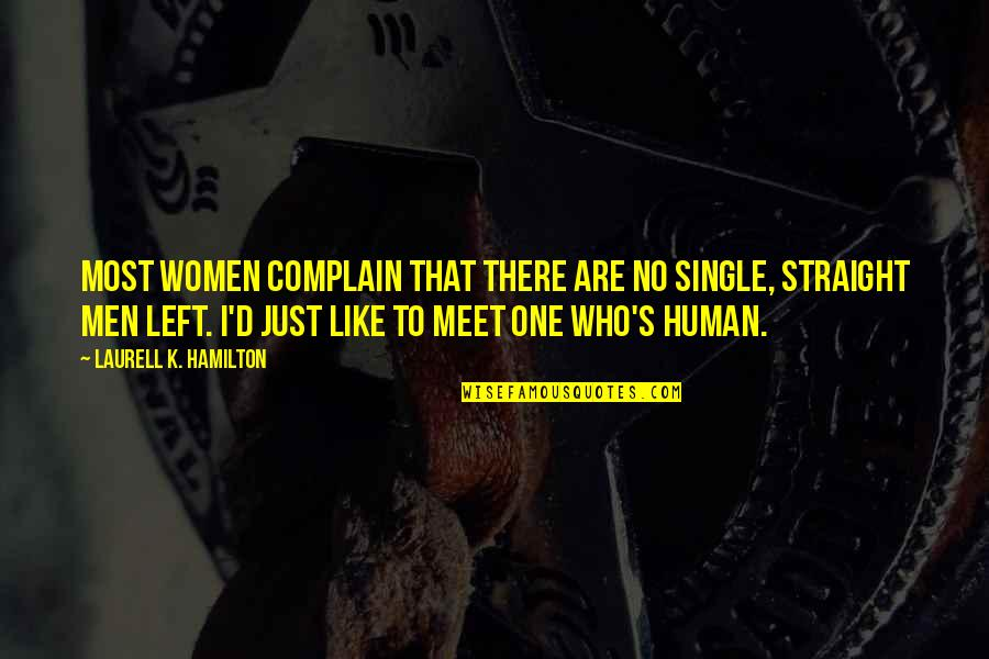 I'm Single Like Quotes By Laurell K. Hamilton: Most women complain that there are no single,