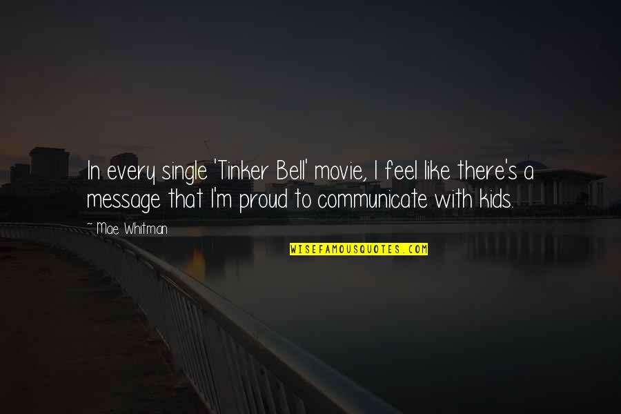 I'm Single Like Quotes By Mae Whitman: In every single 'Tinker Bell' movie, I feel