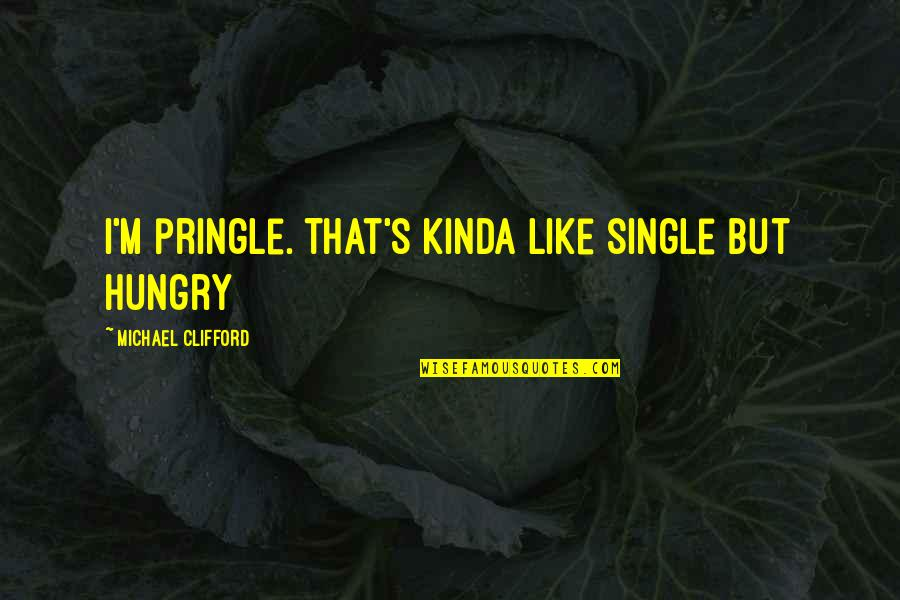 I'm Single Like Quotes By Michael Clifford: I'm pringle. That's kinda like single but hungry