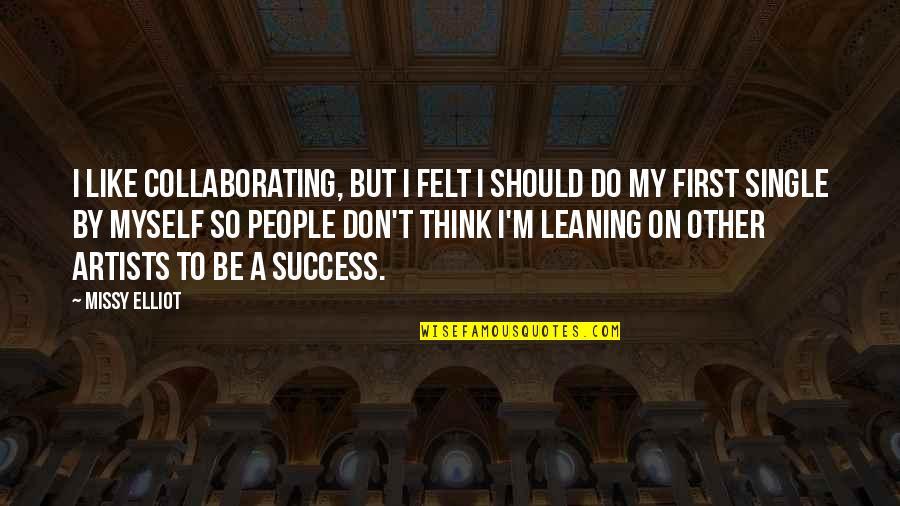 I'm Single Like Quotes By Missy Elliot: I like collaborating, but I felt I should