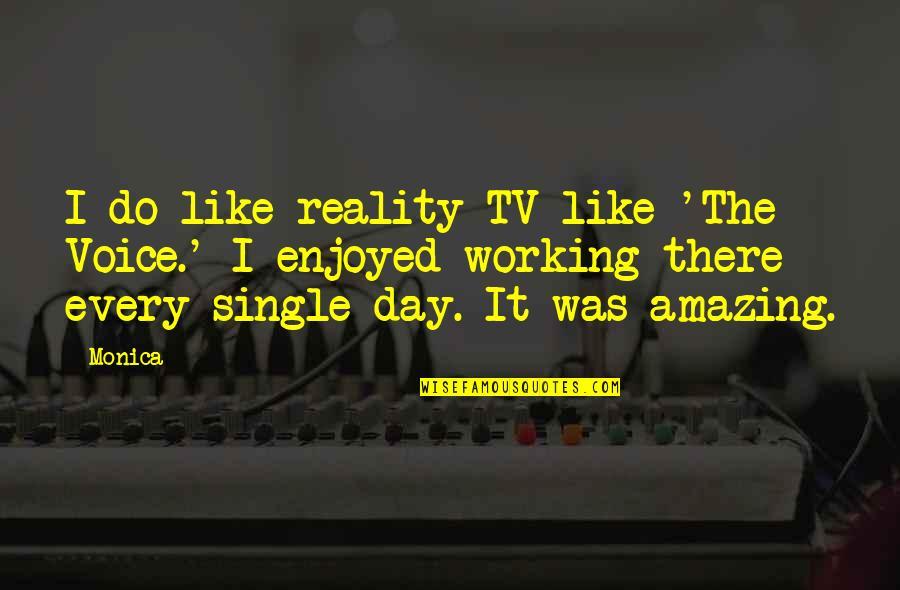 I'm Single Like Quotes By Monica: I do like reality TV like 'The Voice.'