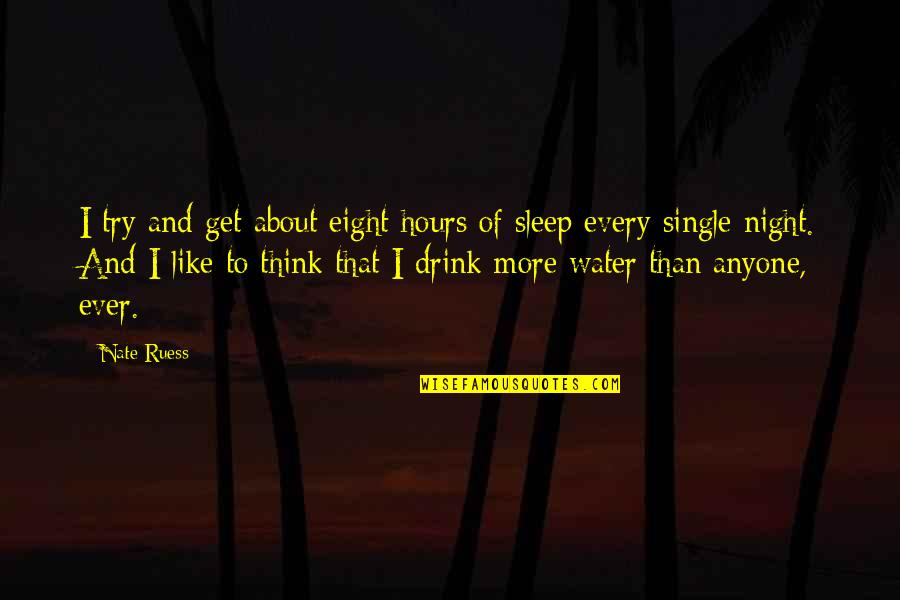 I'm Single Like Quotes By Nate Ruess: I try and get about eight hours of