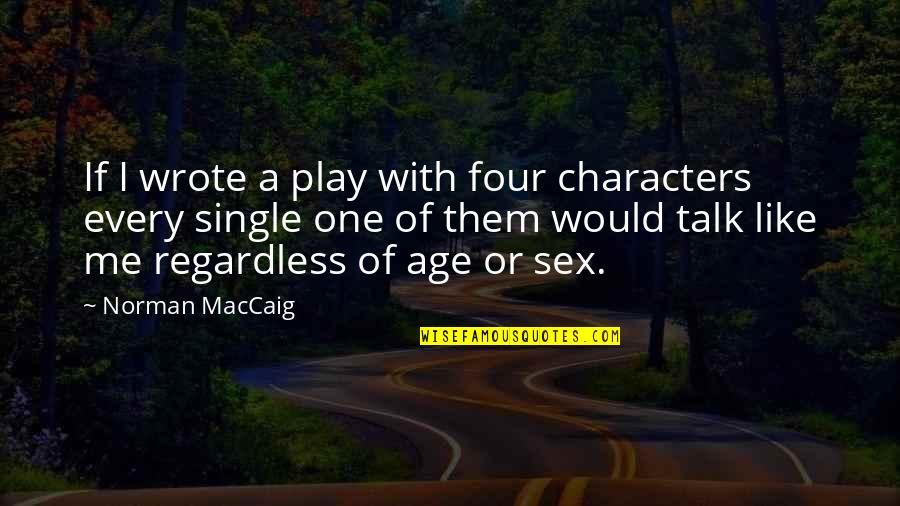 I'm Single Like Quotes By Norman MacCaig: If I wrote a play with four characters