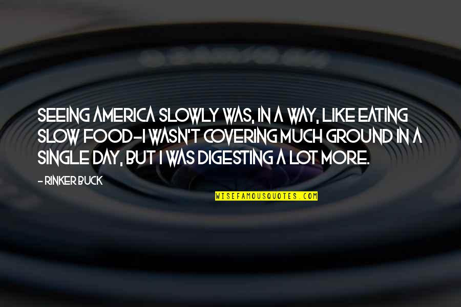 I'm Single Like Quotes By Rinker Buck: Seeing America slowly was, in a way, like
