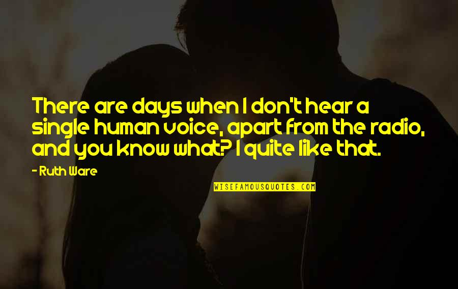 I'm Single Like Quotes By Ruth Ware: There are days when I don't hear a