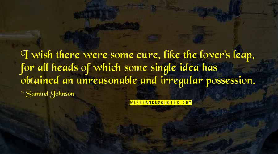 I'm Single Like Quotes By Samuel Johnson: I wish there were some cure, like the