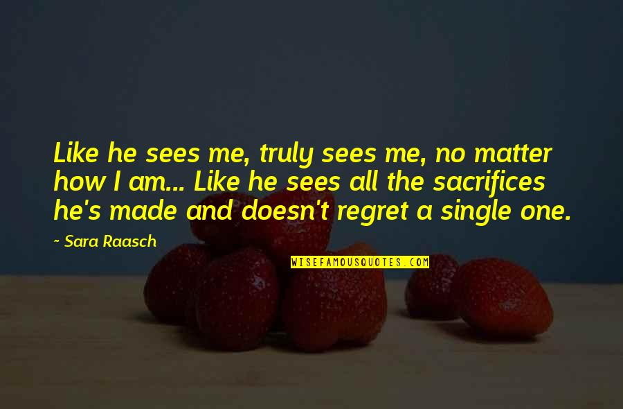 I'm Single Like Quotes By Sara Raasch: Like he sees me, truly sees me, no