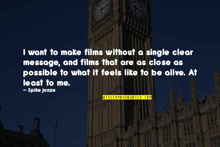 I'm Single Like Quotes By Spike Jonze: I want to make films without a single