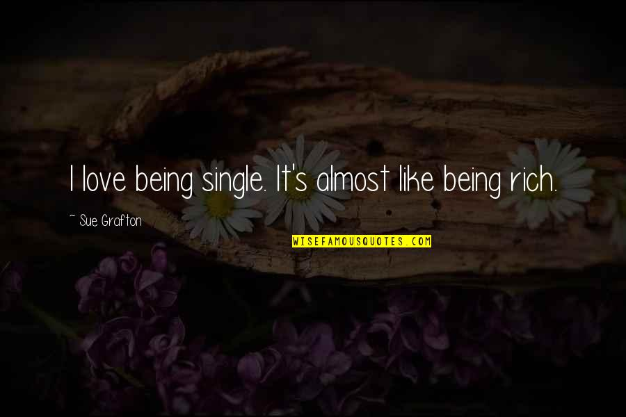 I'm Single Like Quotes By Sue Grafton: I love being single. It's almost like being