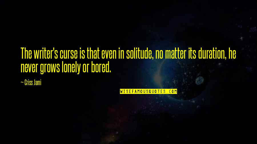 I'm So Bored That Quotes By Criss Jami: The writer's curse is that even in solitude,