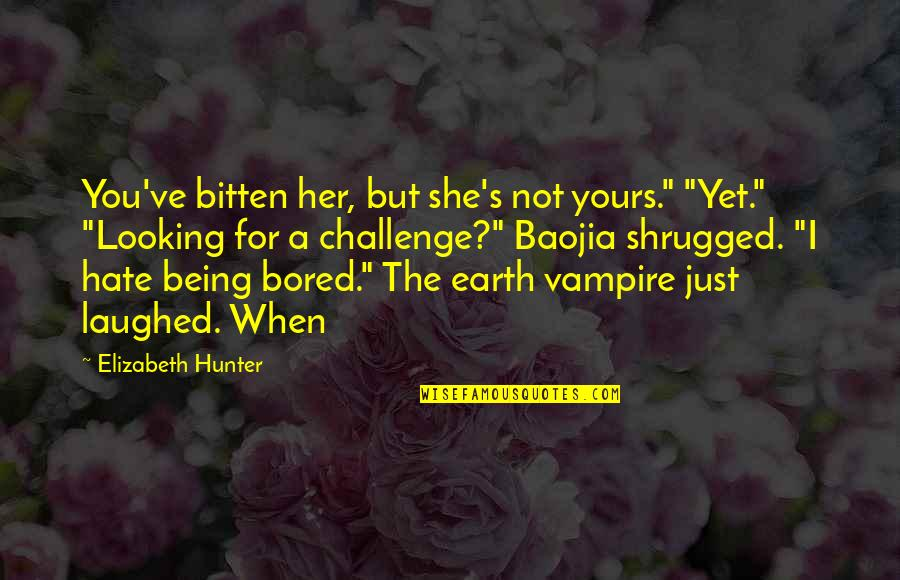 """I'm So Bored That Quotes By Elizabeth Hunter: You've bitten her, but she's not yours."""" """"Yet."""""""