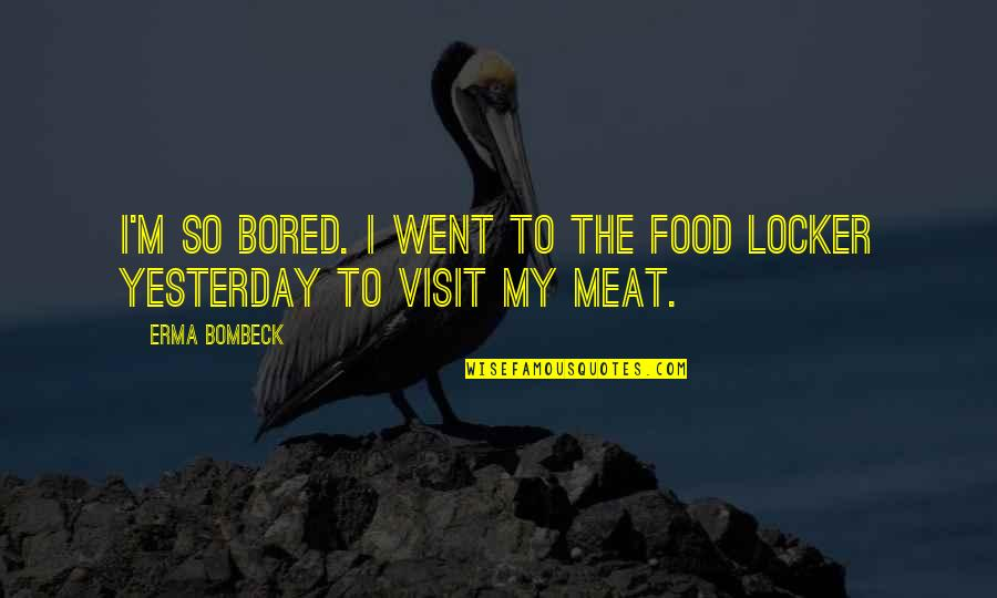 I'm So Bored That Quotes By Erma Bombeck: I'm so bored. I went to the food