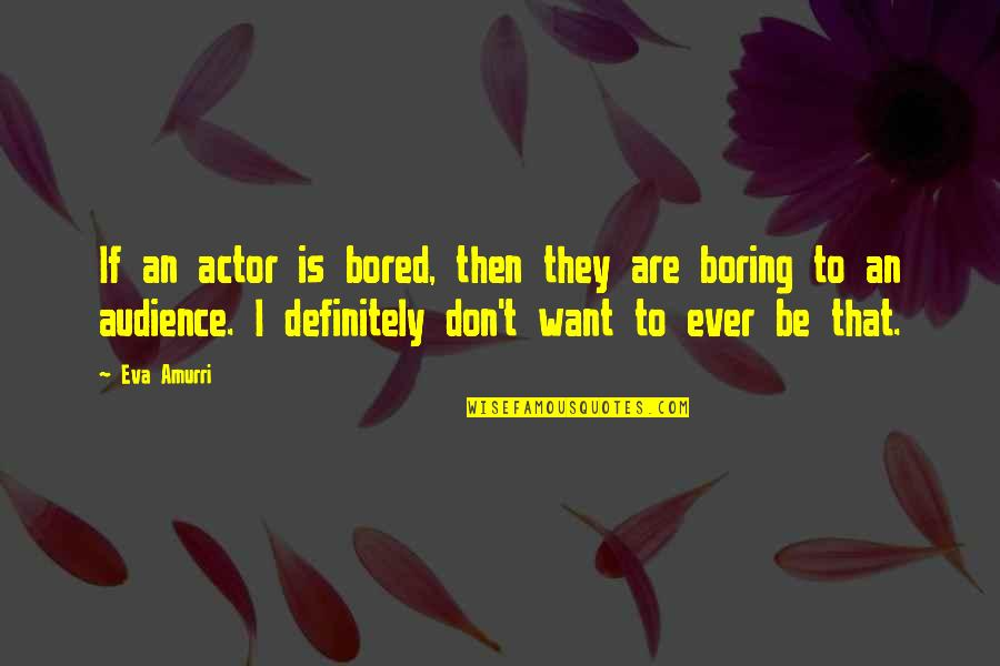 I'm So Bored That Quotes By Eva Amurri: If an actor is bored, then they are