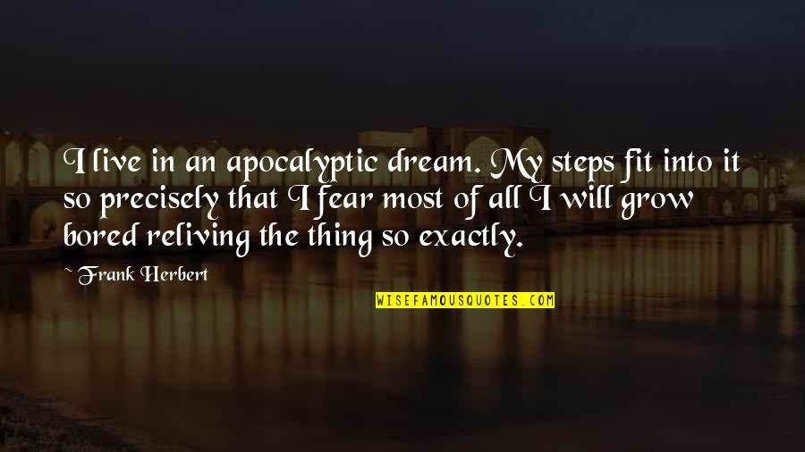 I'm So Bored That Quotes By Frank Herbert: I live in an apocalyptic dream. My steps