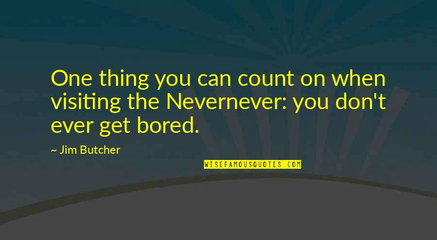 I'm So Bored That Quotes By Jim Butcher: One thing you can count on when visiting