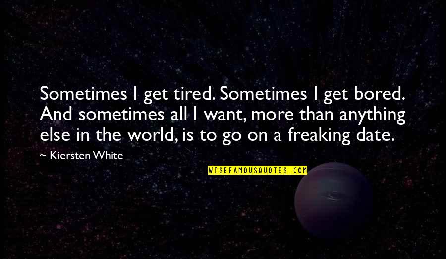 I'm So Bored That Quotes By Kiersten White: Sometimes I get tired. Sometimes I get bored.
