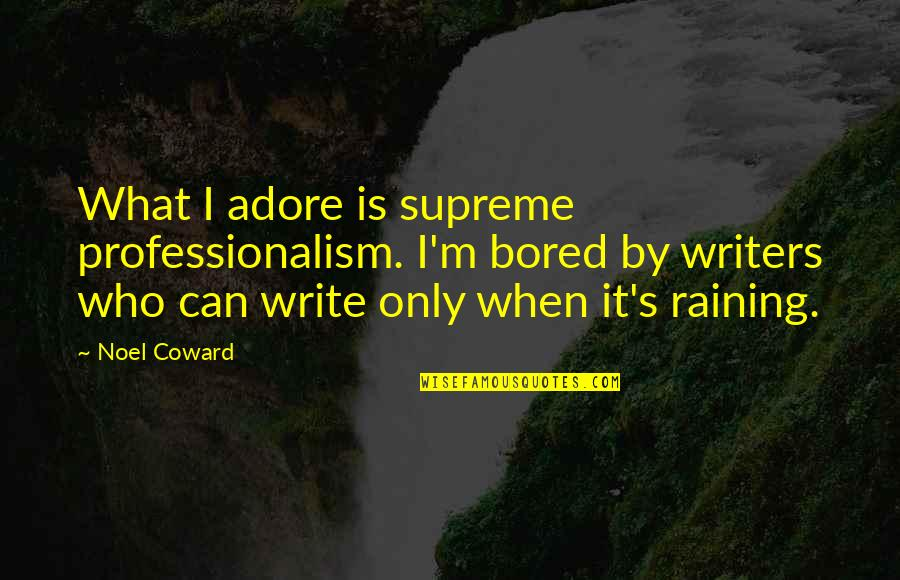 I'm So Bored That Quotes By Noel Coward: What I adore is supreme professionalism. I'm bored