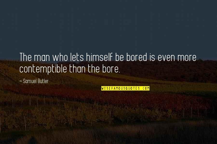 I'm So Bored That Quotes By Samuel Butler: The man who lets himself be bored is
