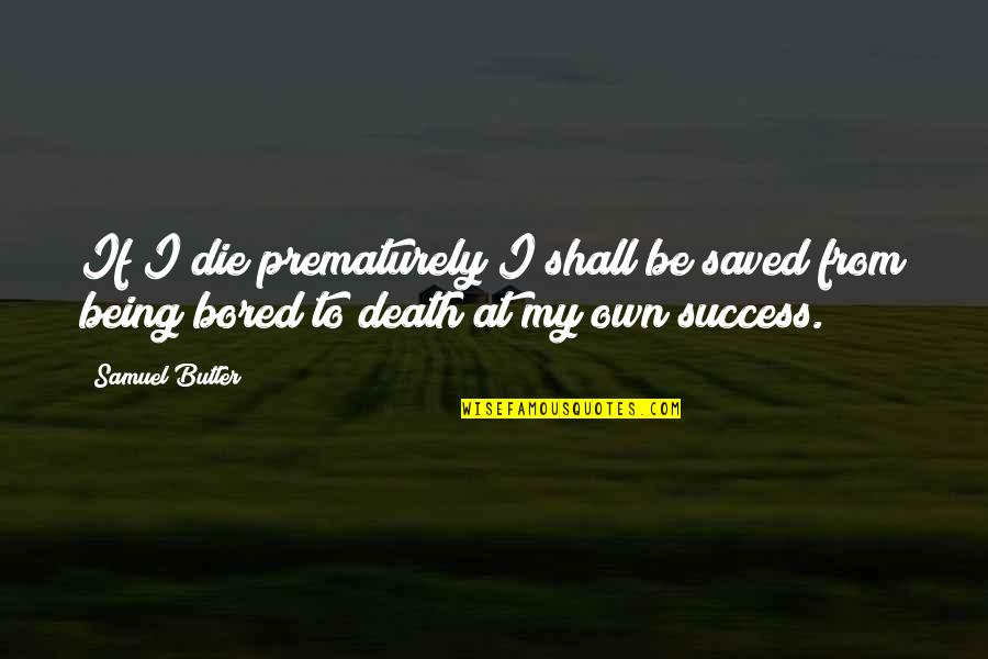 I'm So Bored That Quotes By Samuel Butler: If I die prematurely I shall be saved