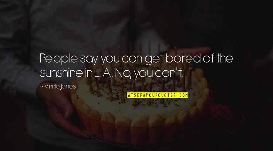 I'm So Bored That Quotes By Vinnie Jones: People say you can get bored of the