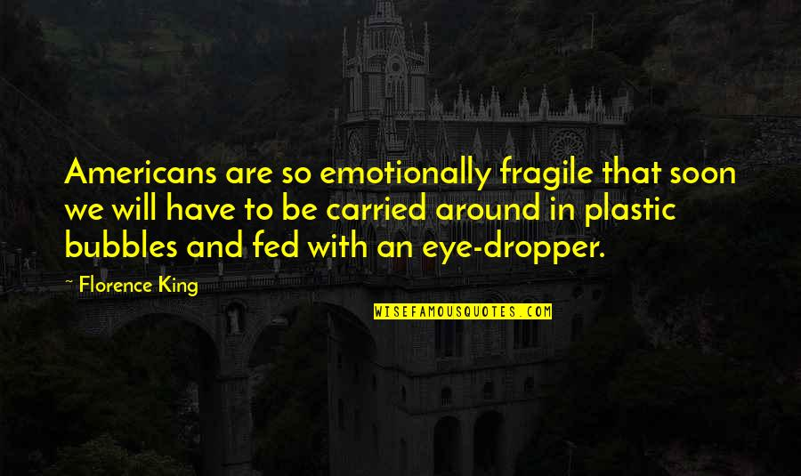 I'm So Fed Up With You Quotes By Florence King: Americans are so emotionally fragile that soon we