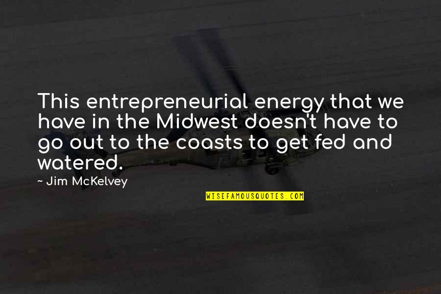 I'm So Fed Up With You Quotes By Jim McKelvey: This entrepreneurial energy that we have in the