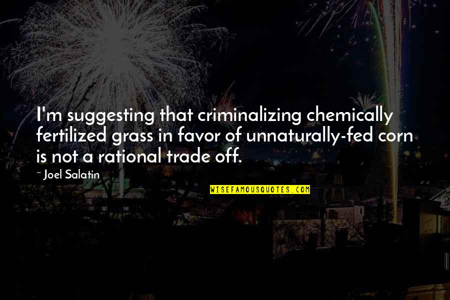 I'm So Fed Up With You Quotes By Joel Salatin: I'm suggesting that criminalizing chemically fertilized grass in