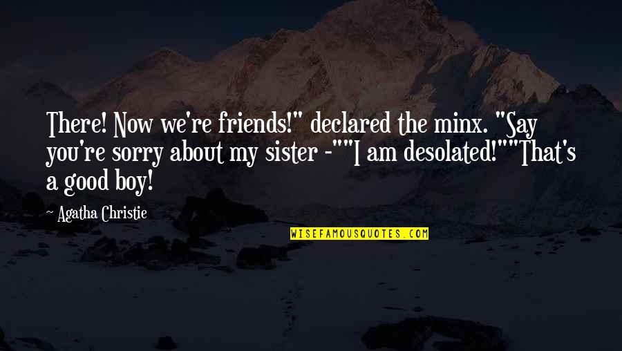 "I'm Sorry Friendship Quotes By Agatha Christie: There! Now we're friends!"" declared the minx. ""Say"