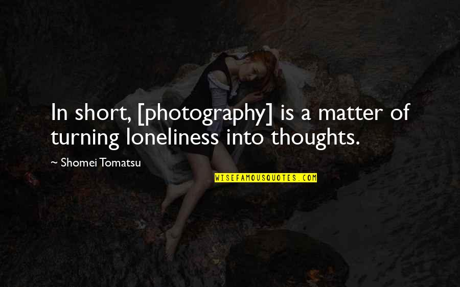 I'm Sorry Friendship Quotes By Shomei Tomatsu: In short, [photography] is a matter of turning
