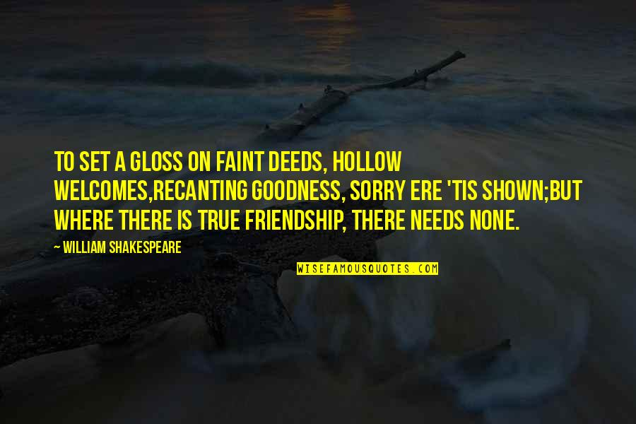 I'm Sorry Friendship Quotes By William Shakespeare: To set a gloss on faint deeds, hollow