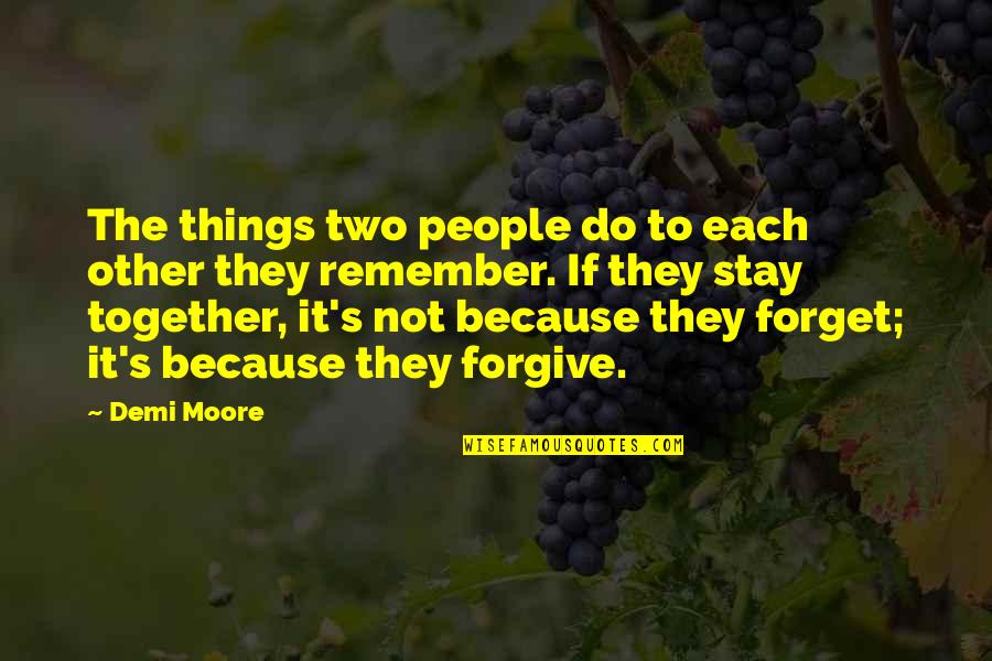 I'm Sorry If I'm Not There For You Quotes By Demi Moore: The things two people do to each other