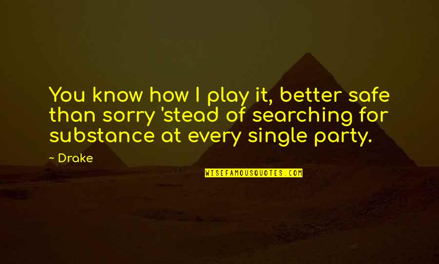 I'm Sorry If I'm Not There For You Quotes By Drake: You know how I play it, better safe