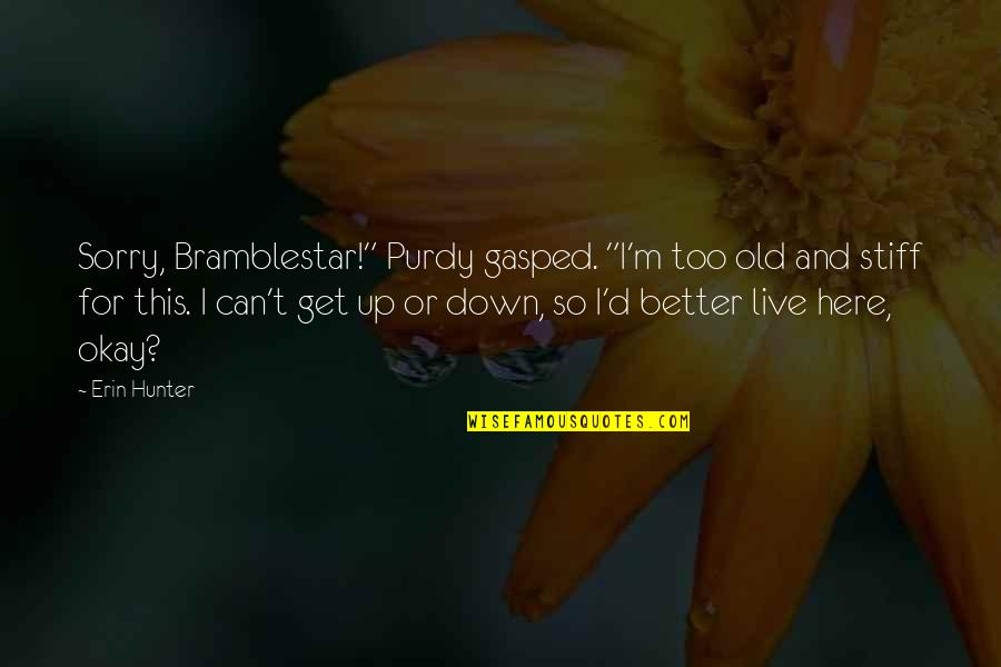 """I'm Sorry If I'm Not There For You Quotes By Erin Hunter: Sorry, Bramblestar!"""" Purdy gasped. """"I'm too old and"""