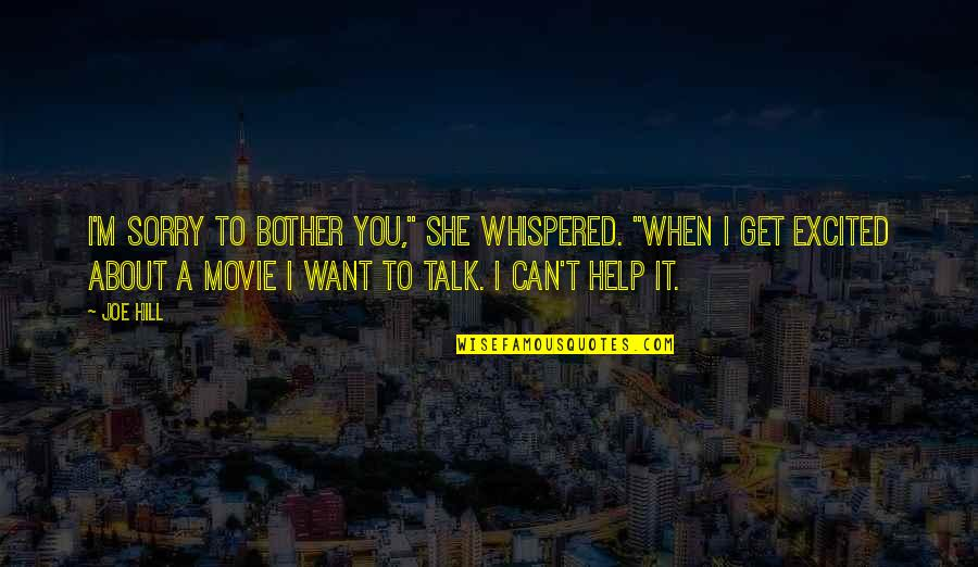 """I'm Sorry Movie Quotes By Joe Hill: I'm sorry to bother you,"""" she whispered. """"When"""