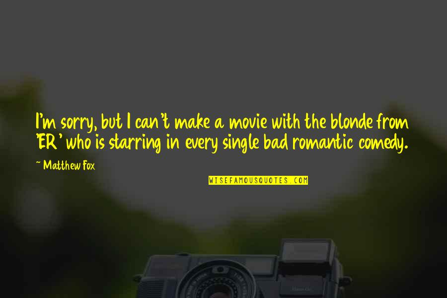 I'm Sorry Movie Quotes By Matthew Fox: I'm sorry, but I can't make a movie
