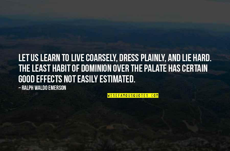 I'm Sorry Movie Quotes By Ralph Waldo Emerson: Let us learn to live coarsely, dress plainly,