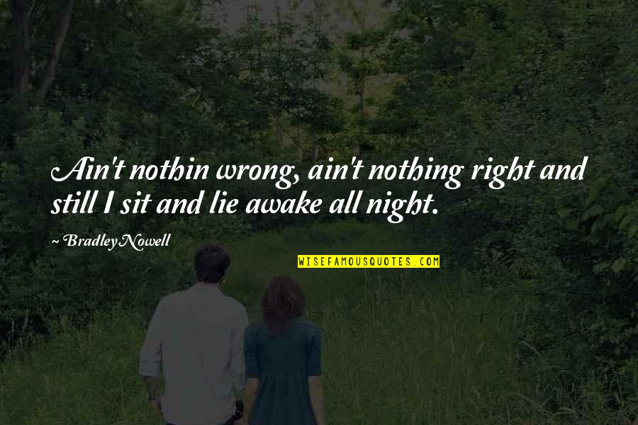 I'm Still Awake Quotes By Bradley Nowell: Ain't nothin wrong, ain't nothing right and still
