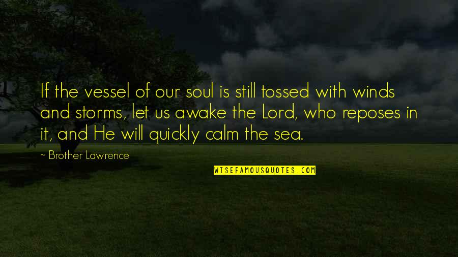 I'm Still Awake Quotes By Brother Lawrence: If the vessel of our soul is still