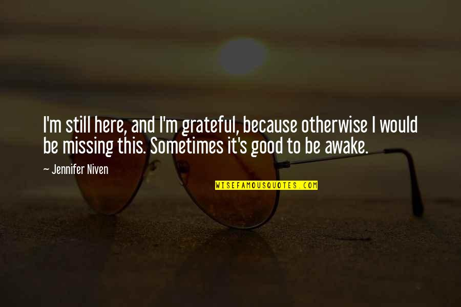 I'm Still Awake Quotes By Jennifer Niven: I'm still here, and I'm grateful, because otherwise