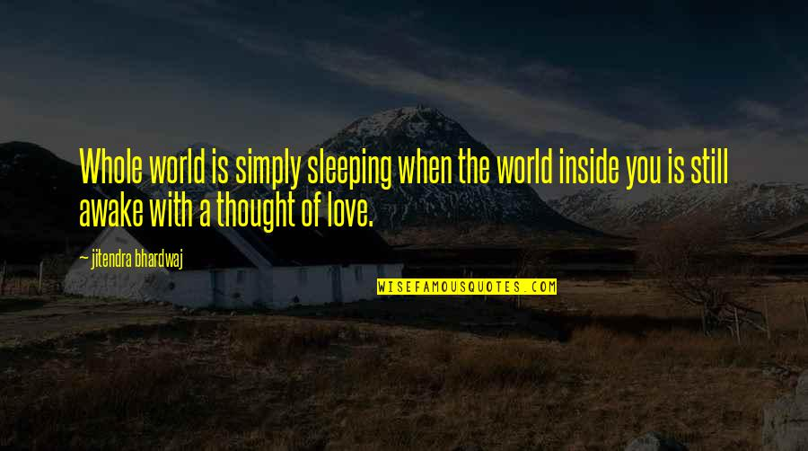 I'm Still Awake Quotes By Jitendra Bhardwaj: Whole world is simply sleeping when the world