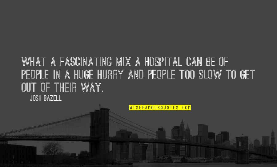 I'm Still Awake Quotes By Josh Bazell: What a fascinating mix a hospital can be